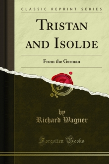 Tristan and Isolde : From the German, PDF eBook