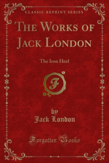 The Works of Jack London : The Iron Heel, PDF eBook