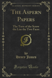 The Aspern Papers : The Turn of the Screw the Liar the Two Faces, PDF eBook