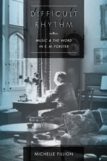 Difficult Rhythm : Music and the Word in E.M. Forster, Hardback Book