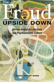 Freud Upside Down : African American Literature and Psychoanalytic Culture, Hardback Book
