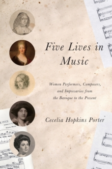 Five Lives in Music : Women Performers, Composers, and Impresarios from the Baroque to the Present, Hardback Book
