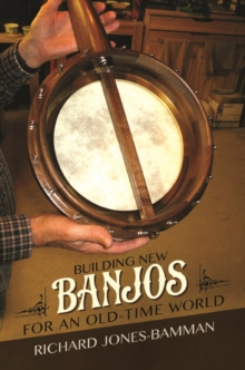 Building New Banjos for an Old-Time World, Hardback Book