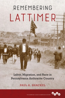 Remembering Lattimer : Labor, Migration, and Race in Pennsylvania Anthracite Country, Hardback Book