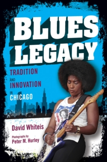 Blues Legacy : Tradition and Innovation in Chicago, Hardback Book