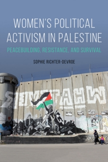 Women's Political Activism in Palestine : Peacebuilding, Resistance, and Survival, EPUB eBook