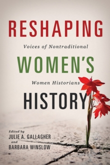 Reshaping Women's History : Voices of Nontraditional Women Historians, EPUB eBook