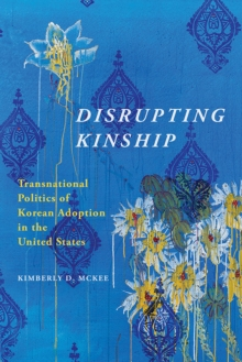 Disrupting Kinship : Transnational Politics of Korean Adoption in the United States, EPUB eBook