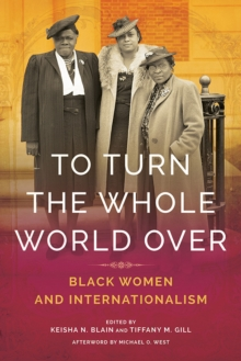 To Turn the Whole World Over : Black Women and Internationalism, EPUB eBook