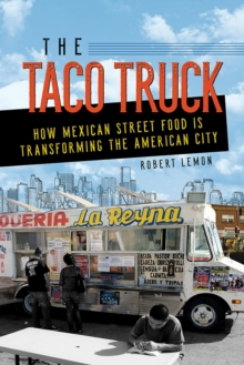 The Taco Truck : How Mexican Street Food Is Transforming the American City, EPUB eBook