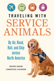 Traveling with Service Animals : By Air, Road, Rail, and Ship across North America, EPUB eBook