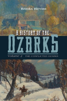 A History of the Ozarks, Volume 2 : The Conflicted Ozarks, EPUB eBook