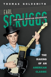 Earl Scruggs and Foggy Mountain Breakdown : The Making of an American Classic, EPUB eBook