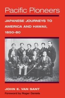 Pacific Pioneers : Japanese Journeys to America and Hawaii, 1850-80, EPUB eBook