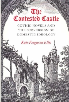 CONTESTED CASTLE : GOTHIC NOVELS AND THE SUBVERSION OF DOME, Hardback Book