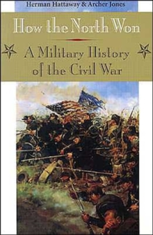 How the North Won : A Military History of the Civil War, Paperback / softback Book