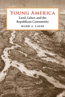 Young America : Land, Labor, and the Republican Community, Paperback / softback Book