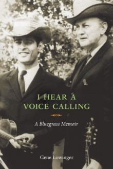 I Hear a Voice Calling : A Bluegrass Memoir, Paperback Book