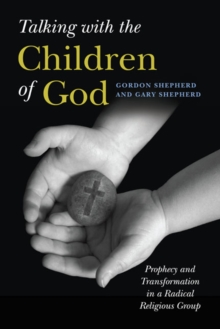 Talking with the Children of God : Prophecy and Transformation in a Radical Religious Group, Paperback Book