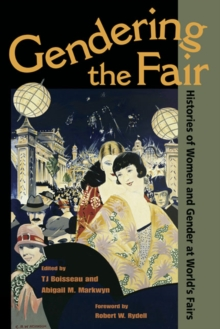 Gendering the Fair : Histories of Women and Gender at World's Fairs, Paperback / softback Book