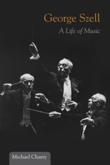 George Szell : A Life of Music, Paperback / softback Book