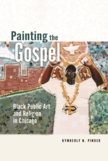 Painting the Gospel : Black Public Art and Religion in Chicago, Paperback Book