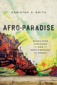 Afro-Paradise : Blackness, Violence, and Performance in Brazil, Paperback Book