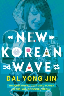New Korean Wave : Transnational Cultural Power in the Age of Social Media, Paperback Book