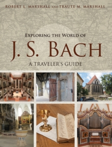 Exploring the World of J. S. Bach : A Traveler's Guide, Paperback Book