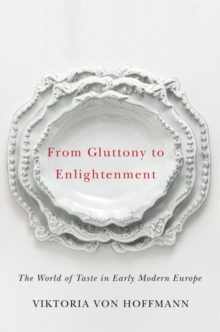From Gluttony to Enlightenment : The World of Taste in Early Modern Europe, Paperback Book