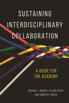 Sustaining Interdisciplinary Collaboration : A Guide for the Academy, Paperback Book