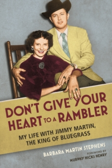 Don't Give Your Heart to a Rambler : My Life with Jimmy Martin, the King of Bluegrass, Paperback Book