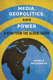 Media, Geopolitics, and Power : A View from the Global South, Paperback Book