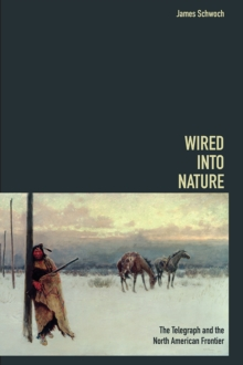Wired into Nature : The Telegraph and the North American Frontier, Paperback Book