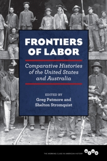 Frontiers of Labor : Comparative Histories of the United States and Australia, Paperback / softback Book