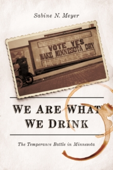 We Are What We Drink : The Temperance Battle in Minnesota, Paperback / softback Book