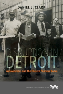 Disruption in Detroit : Autoworkers and the Elusive Postwar Boom, Paperback / softback Book