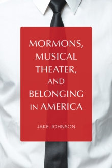 Mormons, Musical Theater, and Belonging in America, Paperback / softback Book