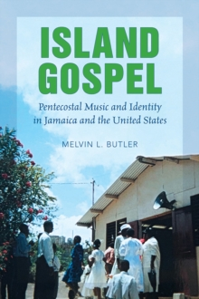 Island Gospel : Pentecostal Music and Identity in Jamaica and the United States, Paperback / softback Book