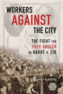 Workers against the City : The Fight for Free Speech in Hague v. CIO, Paperback / softback Book