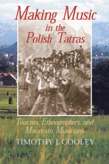 Making Music in the Polish Tatras : Tourists, Ethnographers, and Mountain Musicians, EPUB eBook