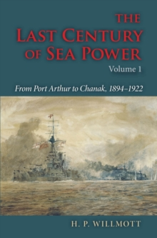 The Last Century of Sea Power, Volume 1 : From Port Arthur to Chanak, 1894-1922, EPUB eBook