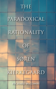 The Paradoxical Rationality of Soren Kierkegaard, Hardback Book