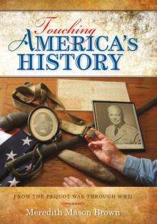 Touching America's History : From the Pequot War Through WWII, EPUB eBook