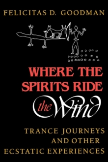 Where the Spirits Ride the Wind : Trance Journeys and Other Ecstatic Experiences, EPUB eBook