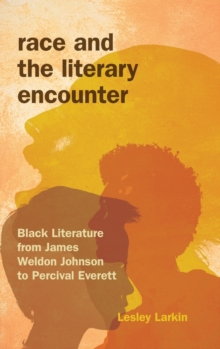 Race and the Literary Encounter : Black Literature from James Weldon Johnson to Percival Everett, Hardback Book