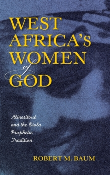 West Africa's Women of God : Alinesitoue and the Diola Prophetic Tradition, Hardback Book