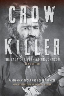 Crow Killer, New Edition : The Saga of Liver-Eating Johnson, Paperback Book