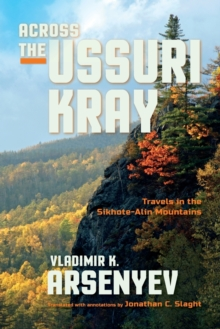 Across the Ussuri Kray : Travels in the Sikhote-Alin Mountains, Paperback Book