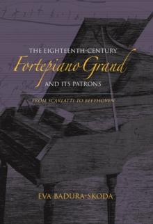 The Eighteenth-Century Fortepiano Grand and Its Patrons : From Scarlatti to Beethoven, Hardback Book